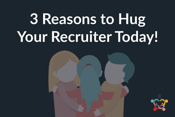 Have You Hugged Your Recruiter Today?