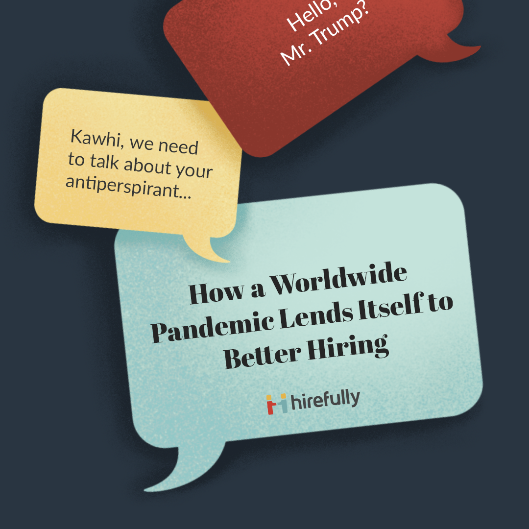 How a Pandemic Lends Itself to Better Hiring